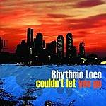 Rhythmo Loco Couldn't Let You Go - Single