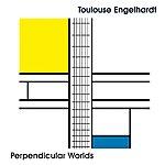 Toulouse Engelhardt Perpendicular Worlds