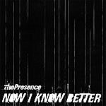 Presence Now I Know Better - Single