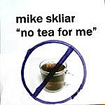 Mike Skliar No Tea For Me (The Anti-Tea Party Song)(Single)