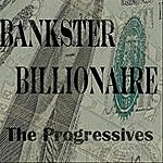 The Progressives Bankster Billionaire (Single)