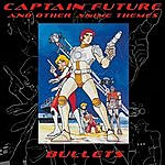 The Bullets Captain Future And Other Anime Themes