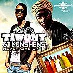 Tiwony Never Give Up (Single)