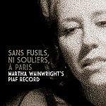 Martha Wainwright Sans Fusils, Ni Souliers, A Paris - Martha Wainwright's Piaf Record (Live)