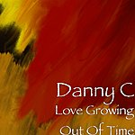 Danny C. Love Growing Out Of Time (Single)