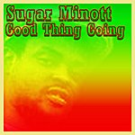 Sugar Minott Good Thing Going - The Greatest Hits Of Sugar Minott