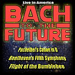 Bach To The Future Classical Music Meets Jazz: Pachelbel's Canon In D, Beethoven's Fifth Symphony, Flight Of The Bumblebee