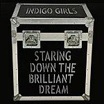 Indigo Girls Staring Down The Brilliant Dream