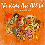 Randy Kaplan The Kids Are All Id