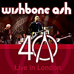 Wishbone Ash 40th Anniversary Concert - Live In London