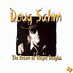 Doug Sahm The Return Of Wayne Douglas