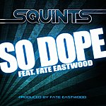 Squints So Dope (Ft. Fate Eastwood) (Single)