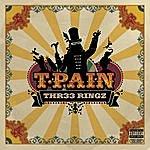 T-Pain Thr33 Ringz (Parental Advisory)
