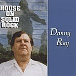 Danny Ray House On Solid Rock