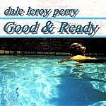 Dale LeRoy Perry Good & Ready