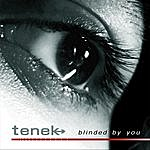 Tenek Blinded By You