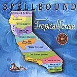 Spellbound Tropicalifornia