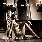 DJ Vitamin D So Good (2-Track Single)