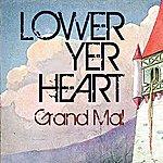 Grand Mal Lower Yer Heart