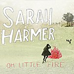 Sarah Harmer Oh Little Fire (International Version)