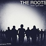 The Roots How I Got Over (Edited) (Bonus Track)
