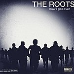 The Roots How I Got Over (Bonus Track) (Parental Advisory)