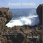 Dale Clark Acoustic Worship
