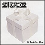 Soul Cracker At Last, For You