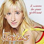 The Jades I Wanna Be Your Girlfriend (Single)