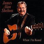 James Alan Shelton Where I'm Bound