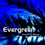 Evergreen Here Is Now