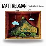 Matt Redman We Shall Not Be Shaken