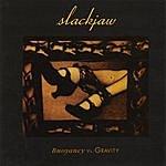 Slackjaw Buoyancy Vs. Gravity