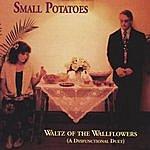 Small Potatoes Waltz Of The Wallflowers