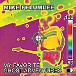 Mike Felumlee My Favorite Ghost Adventures