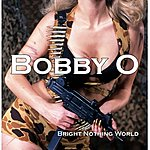 Bobby-O Bright Nothing World