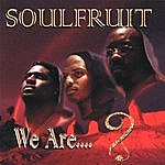 Soulfruit We Are....