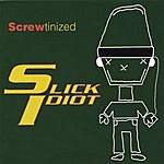 Slick Idiot Screwtinized