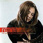 Reina No One's Gonna Change You