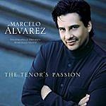 Marcelo Alvarez The Tenor's Passion