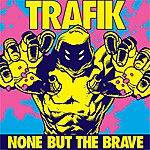Trafik None But The Brave