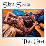 Skyla Spencer This Girl