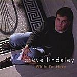 Steve Lindsley While I'm Here