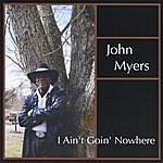 John Myers I Ain't Goin' Nowhere