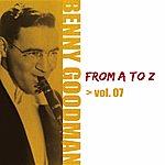 Benny Goodman Benny Goodman From A To Z, Vol. 7