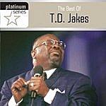 T.D. Jakes Platinum Series: The Best Of T.d. Jakes