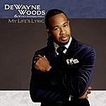 DeWayne Woods My Life's Lyric