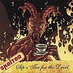 Skelter Sip O' Tea For The Devil