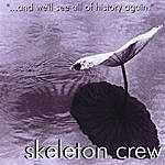 Skeleton Crew ...and We'll See All Of History Again