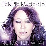 Kerrie Roberts No Matter What (Single)